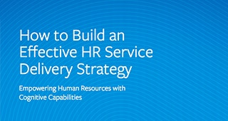 How to Build an Effective HR Service Delivery Strategy