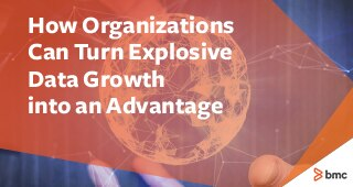 How Organizations Can Turn Explosive Data Growth Into An Advantage