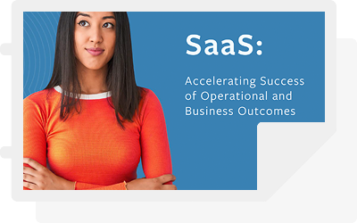SaaS: Accelerating Success of Operation and Business Outcomes